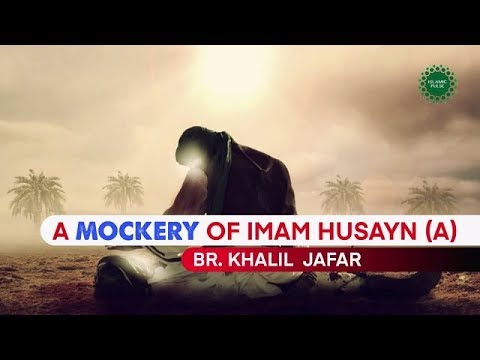 A Mockery of Imam Husayn (A) | Br. Khalil Jafar | English