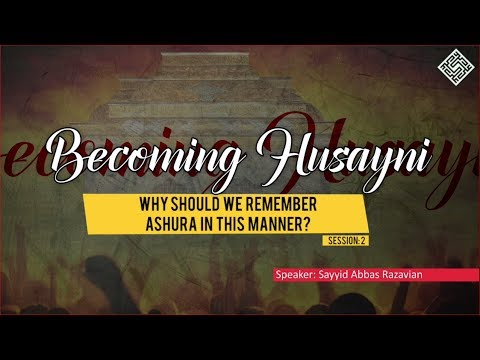 [ Becoming Husayni ] 2 - Why Should We Remember Ashura in This Manner? - English