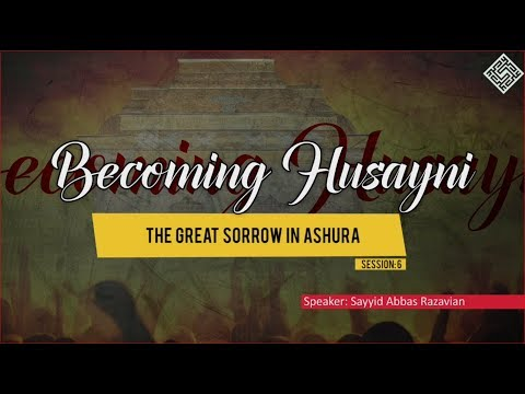 [ Becoming Husayni ] 6 - The Great Sorrow in Ashura - English