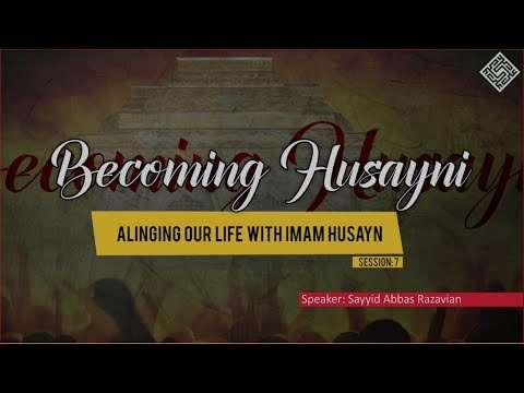 [ Becoming Husayni ] 7 - Aligning Our Life with Imam Husayn - English