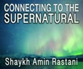 Connecting to the Supernatural | Shaykh Amin Rastani | English