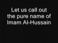 Let us call out to the pure name of Imam al Hussain - English