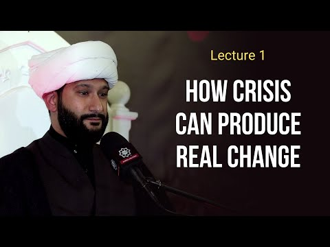 Lecture 1. How Crisis Can Produce Real Change - Sh. Jaffar Ladak | Muharram 1443 2021 | English