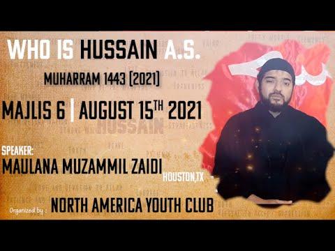 Majlis 6   6th Muharram 1443-Aug 15th, 2021   Who is Hussain A.S.   Maulana Muzammil Zaidi   English