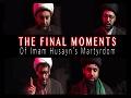 The Final Moments of Imam Husayn (A)'s Martyrdom | KARBALA 2021 | English