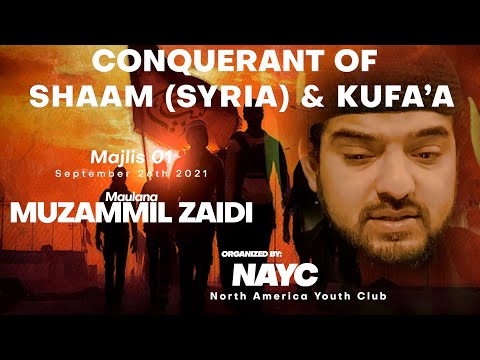 Majlis 01   Conquerant of Shaam(Syria) & Kufa   Maulana Muzammil Zaidi   Sept. 26, 2021   English