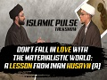 Don\'t Fall in Love with the Materialistic World: A Lesson From Imam Husayn (A)   IP Talk Show   English