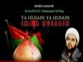 Ya Husain Ya Husain (a.s) - H.I. Baig - English Nohay 2011