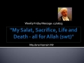 [Weekly Msg] My Salat, Sacrifice, Life and Death - all for Allah (swt)   Sh. Hasnain Mir   06 Dec 2013   English