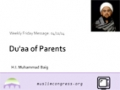 [Weekly Msg] Du\\'aa of Parents | H.I. Muhammad Baig |11 April 14 | English